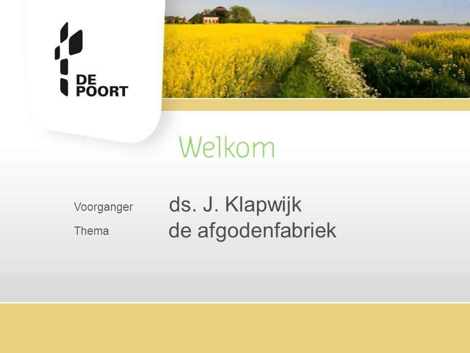 ds. J. Klapwijk Voorganger de afgodenfabriek Thema