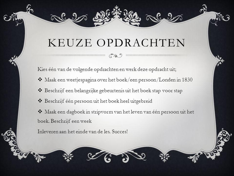 Keuze opdrachten Kies één van de volgende opdrachten en werk deze opdracht uit; Maak een weetjespagina over het boek/een persoon/Londen in 1830.