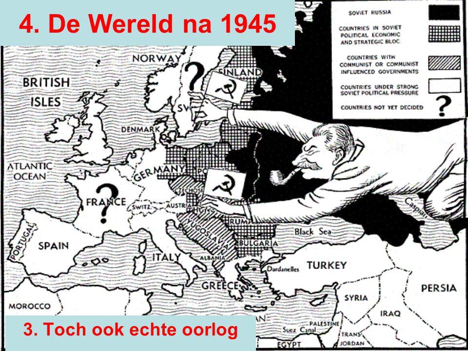 4. De Wereld na 1945 3. Toch ook echte oorlog