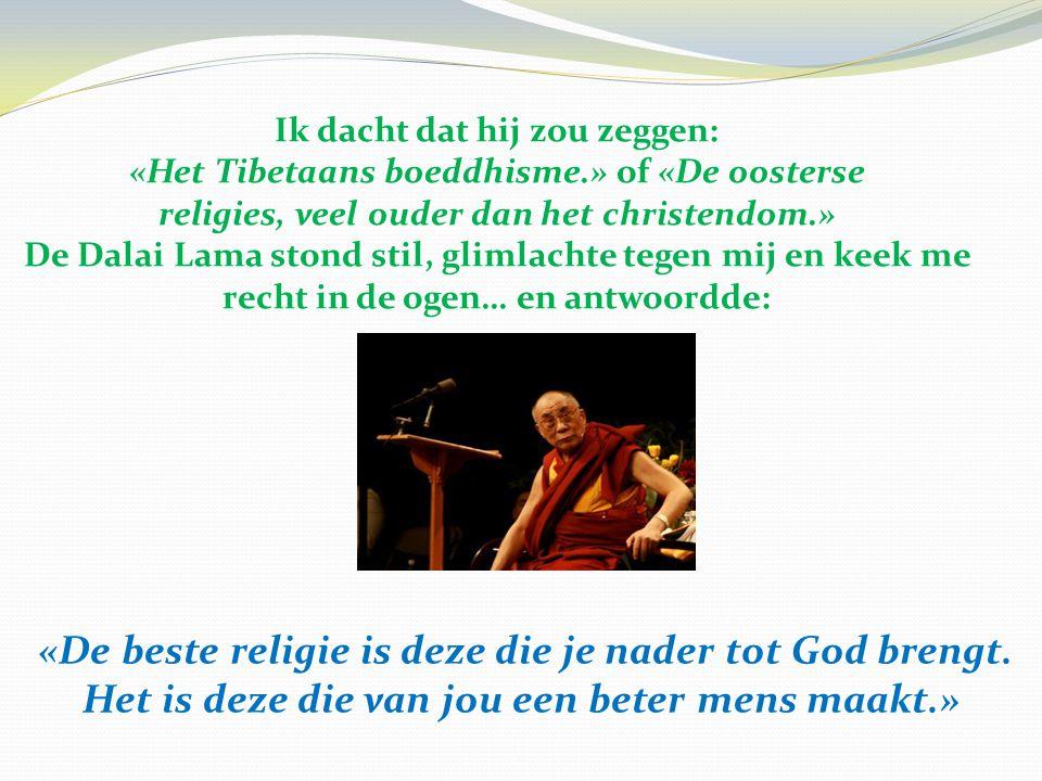 «De beste religie is deze die je nader tot God brengt.