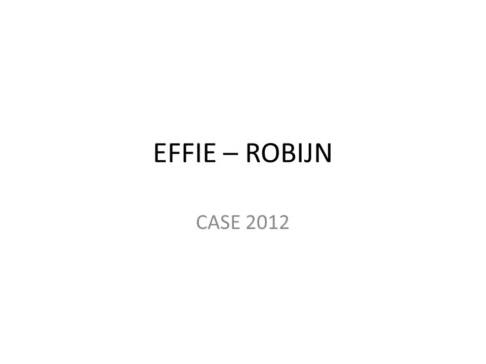 EFFIE – ROBIJN CASE 2012