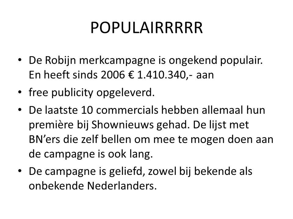 POPULAIRRRRR De Robijn merkcampagne is ongekend populair. En heeft sinds 2006 € 1.410.340,- aan. free publicity opgeleverd.