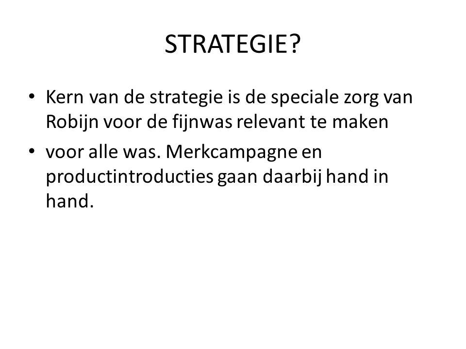 STRATEGIE Kern van de strategie is de speciale zorg van Robijn voor de fijnwas relevant te maken.
