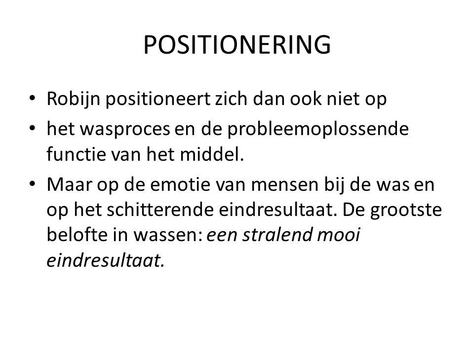 POSITIONERING Robijn positioneert zich dan ook niet op