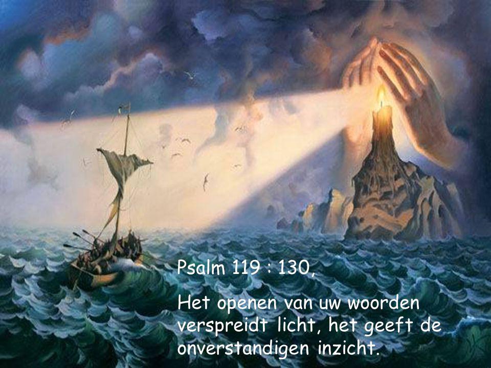 Psalm 119 : 130, Het openen van uw woorden verspreidt licht, het geeft de onverstandigen inzicht.