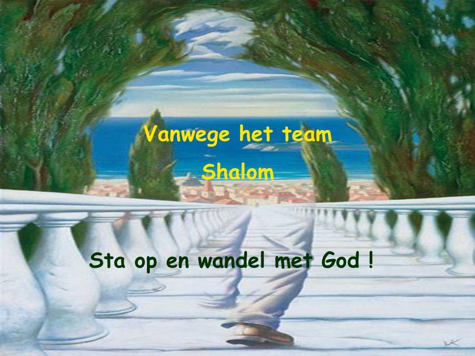 Vanwege het team Shalom Sta op en wandel met God !