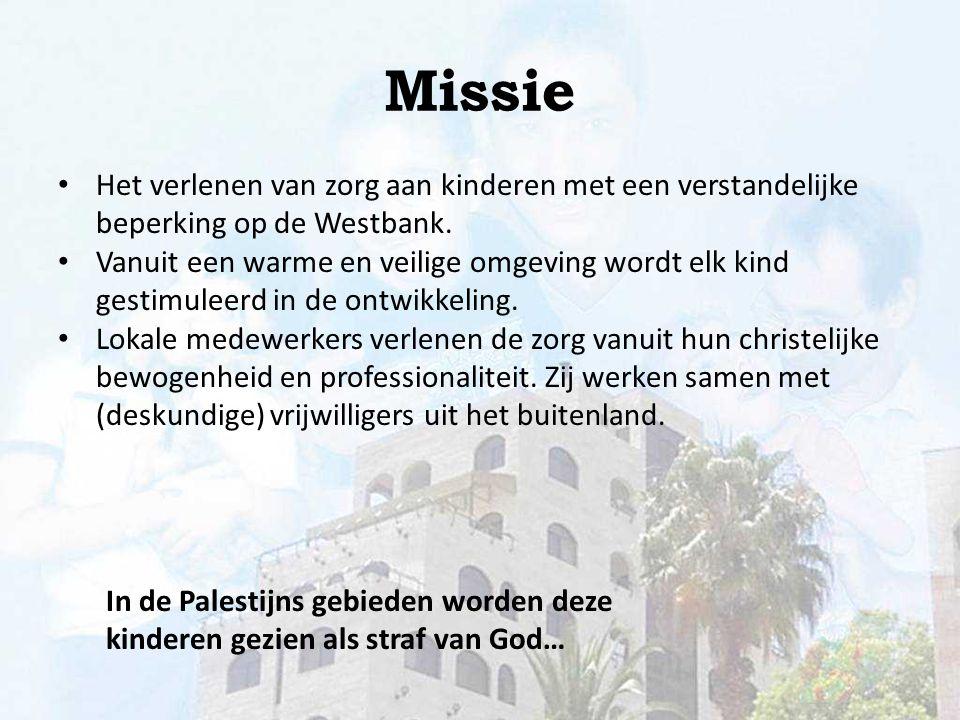Missie Het verlenen van zorg aan kinderen met een verstandelijke beperking op de Westbank.