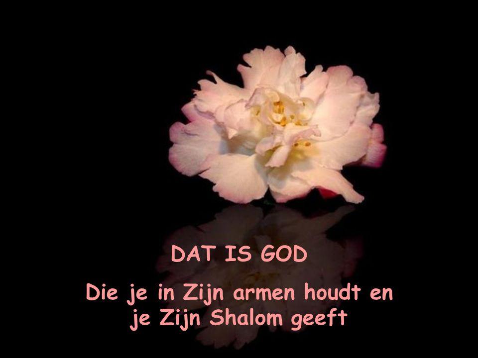 Die je in Zijn armen houdt en je Zijn Shalom geeft
