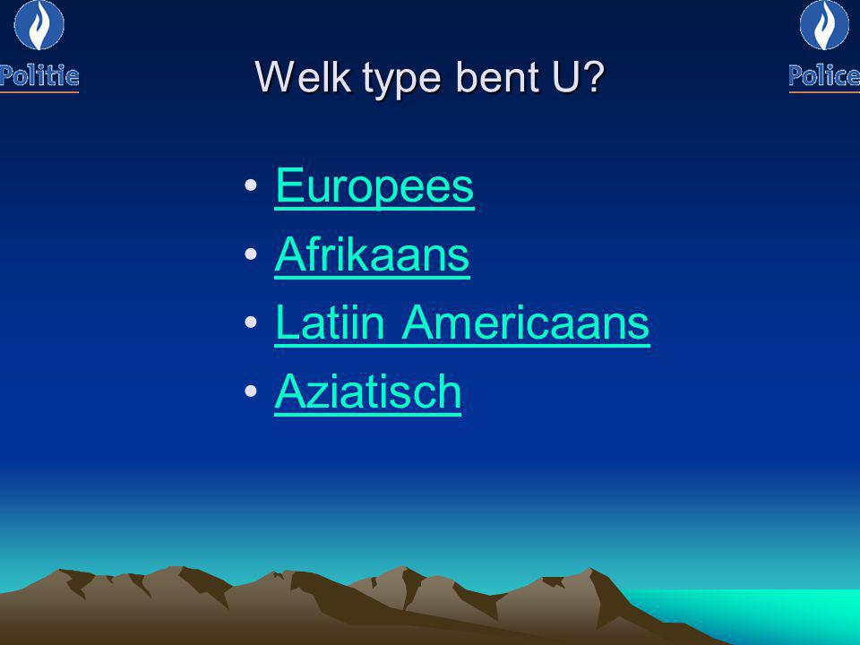 Welk type bent U Europees Afrikaans Latiin Americaans Aziatisch