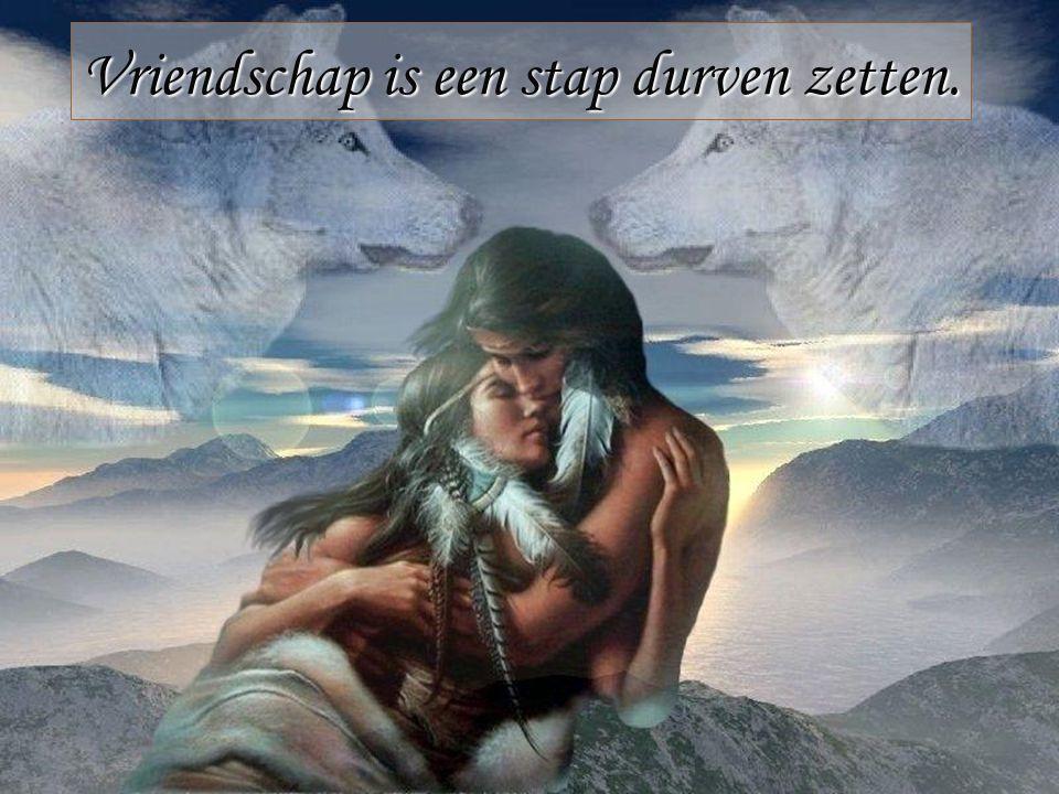 Vriendschap is een stap durven zetten.