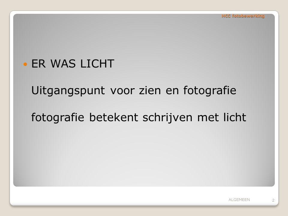 HCC fotobewerking ER WAS LICHT Uitgangspunt voor zien en fotografie fotografie betekent schrijven met licht.