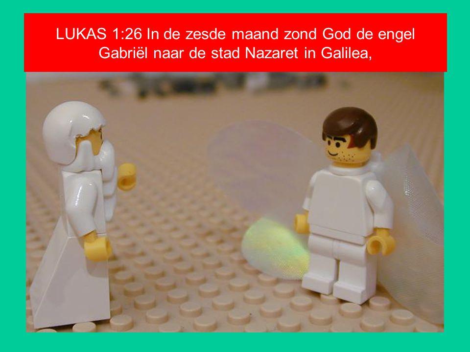 LUKAS 1:26 In de zesde maand zond God de engel Gabriël naar de stad Nazaret in Galilea,