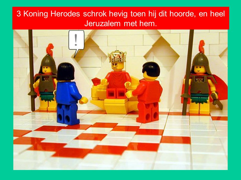 3 Koning Herodes schrok hevig toen hij dit hoorde, en heel Jeruzalem met hem.