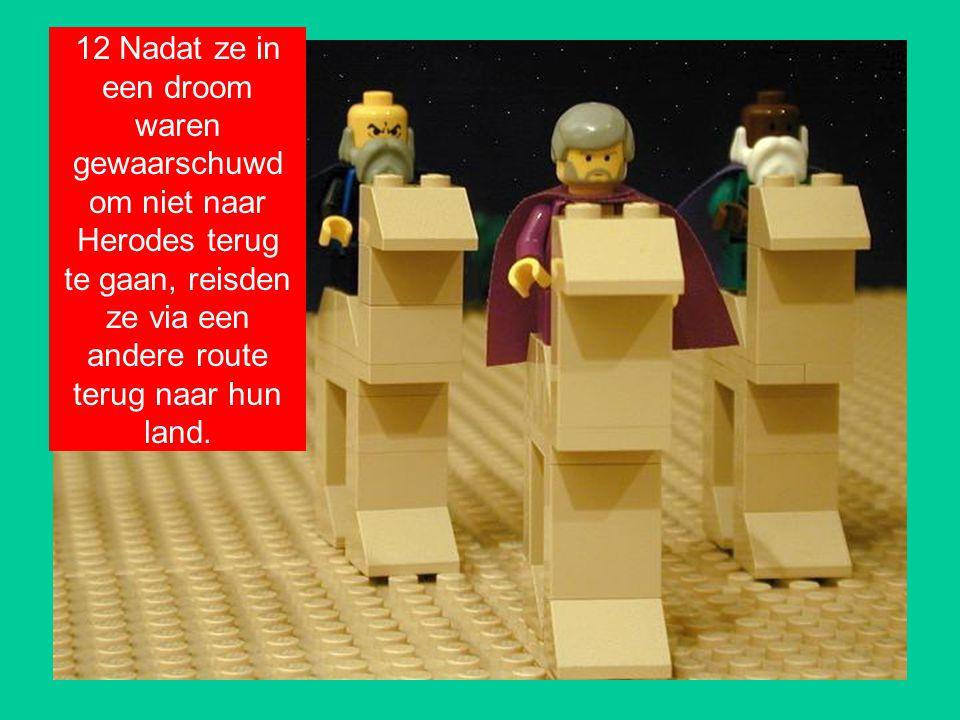 12 Nadat ze in een droom waren gewaarschuwd om niet naar Herodes terug te gaan, reisden ze via een andere route terug naar hun land.