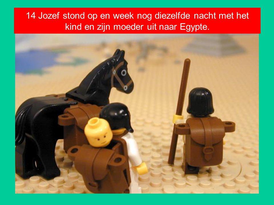 14 Jozef stond op en week nog diezelfde nacht met het kind en zijn moeder uit naar Egypte.