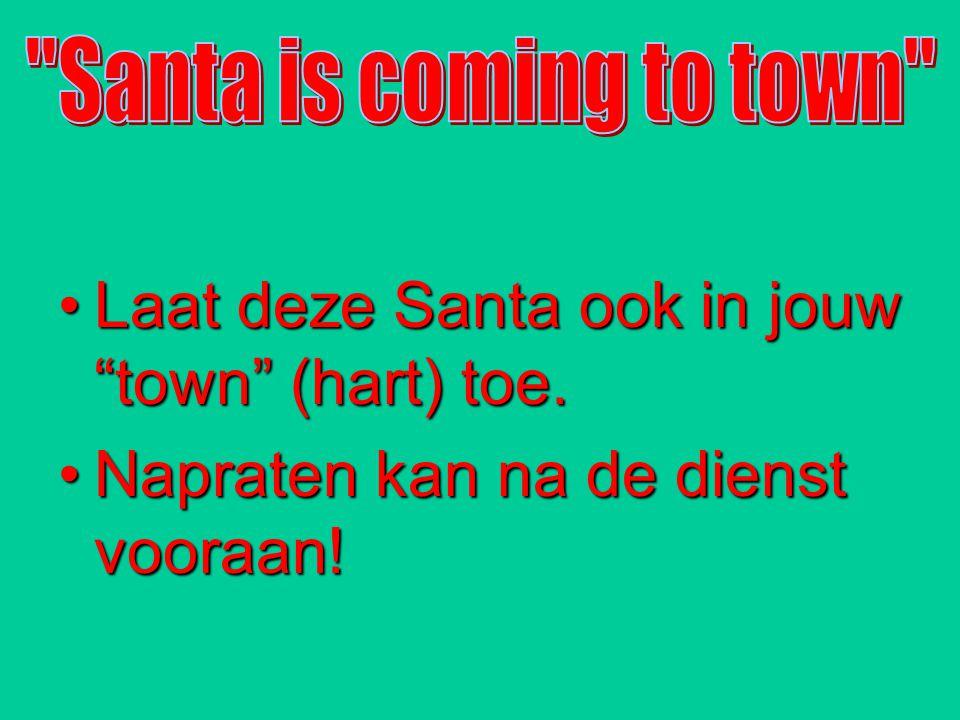 Laat deze Santa ook in jouw town (hart) toe.