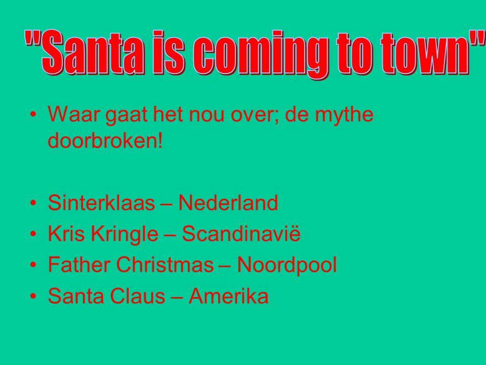 Santa is coming to town Waar gaat het nou over; de mythe doorbroken!
