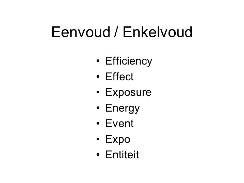 Eenvoud / Enkelvoud Efficiency Effect Exposure Energy Event Expo