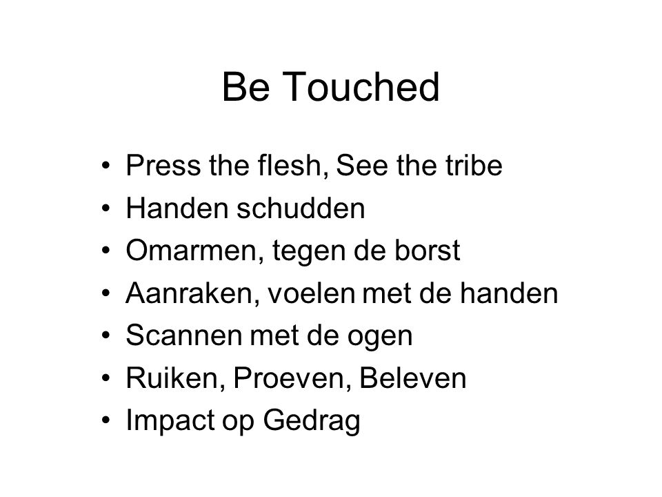 Be Touched Press the flesh, See the tribe Handen schudden