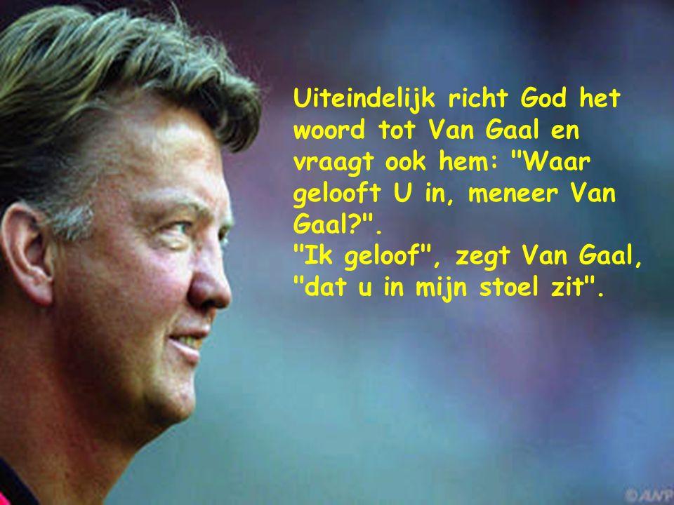 Uiteindelijk richt God het woord tot Van Gaal en vraagt ook hem: Waar gelooft U in, meneer Van Gaal .