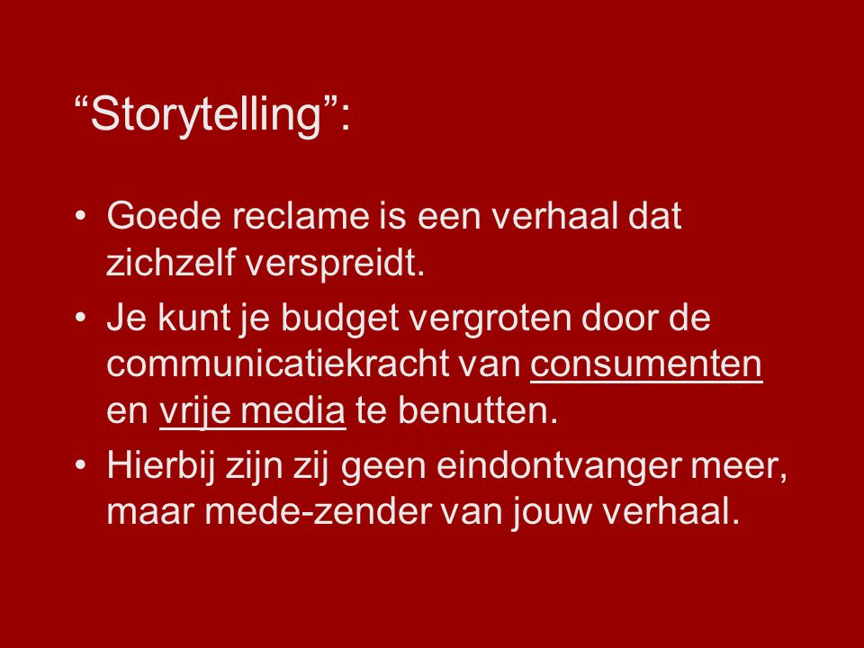 Storytelling : Goede reclame is een verhaal dat zichzelf verspreidt.