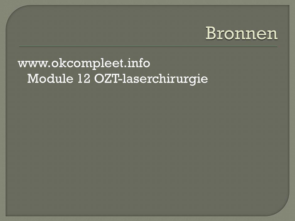 Bronnen www.okcompleet.info Module 12 OZT-laserchirurgie