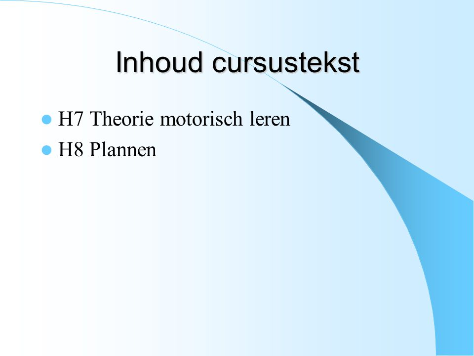 Inhoud cursustekst H7 Theorie motorisch leren H8 Plannen