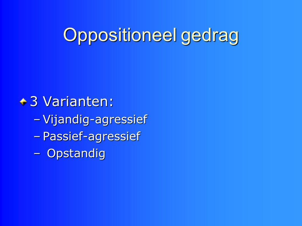 Oppositioneel gedrag 3 Varianten: Vijandig-agressief Passief-agressief