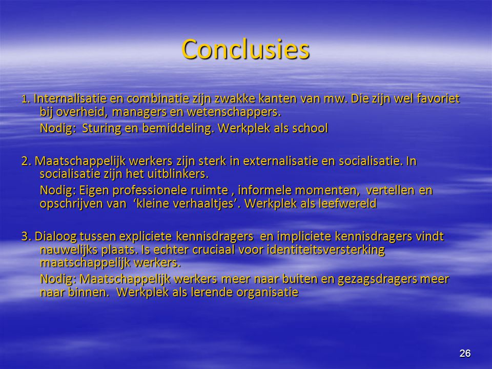 Conclusies Nodig: Sturing en bemiddeling. Werkplek als school