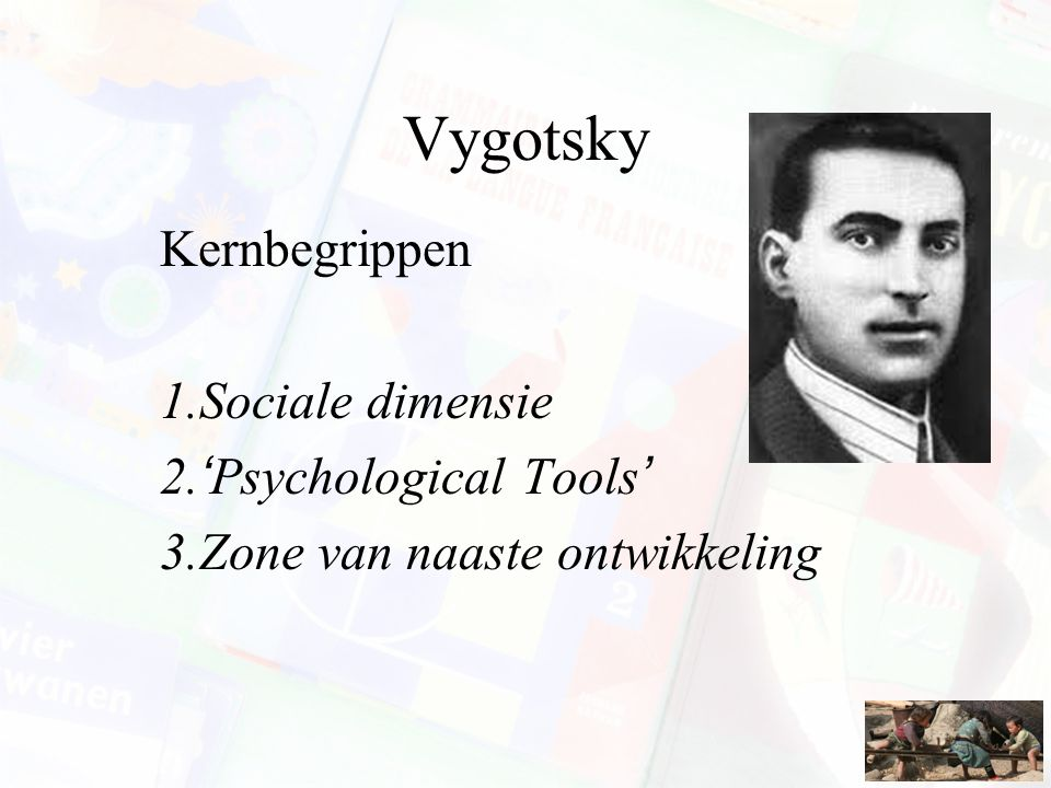 Vygotsky Kernbegrippen Sociale dimensie 'Psychological Tools'
