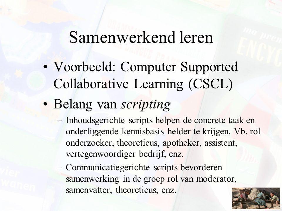 Samenwerkend leren Voorbeeld: Computer Supported Collaborative Learning (CSCL) Belang van scripting.