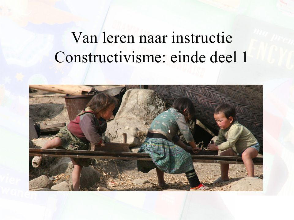 Van leren naar instructie Constructivisme: einde deel 1