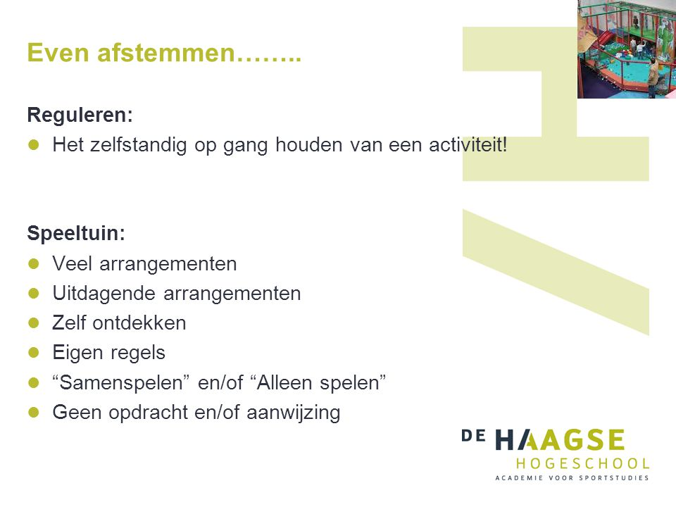 Even afstemmen…….. Reguleren: