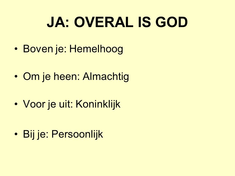 JA: OVERAL IS GOD Boven je: Hemelhoog Om je heen: Almachtig