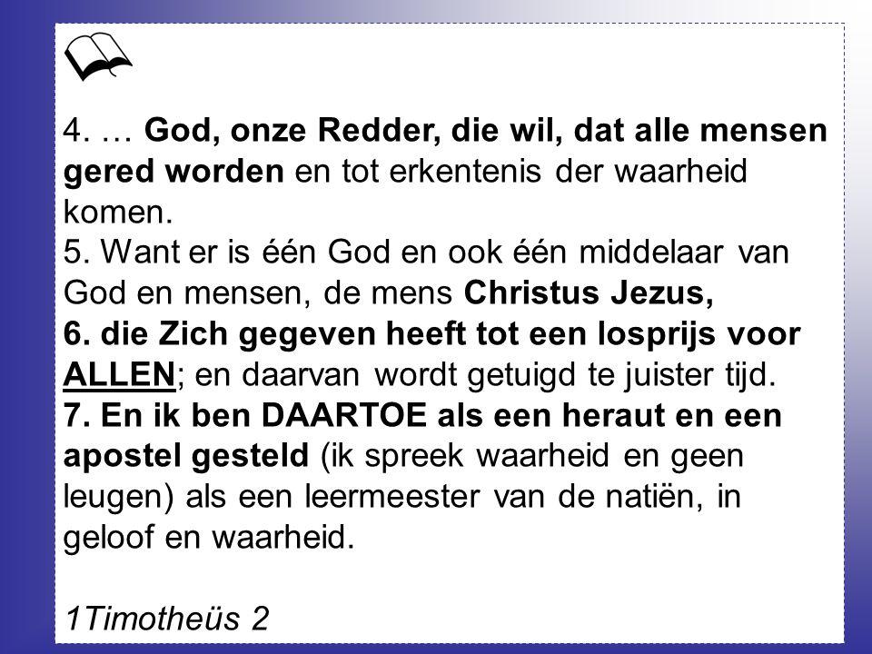 4. … God, onze Redder, die wil, dat alle mensen gered worden en tot erkentenis der waarheid komen.