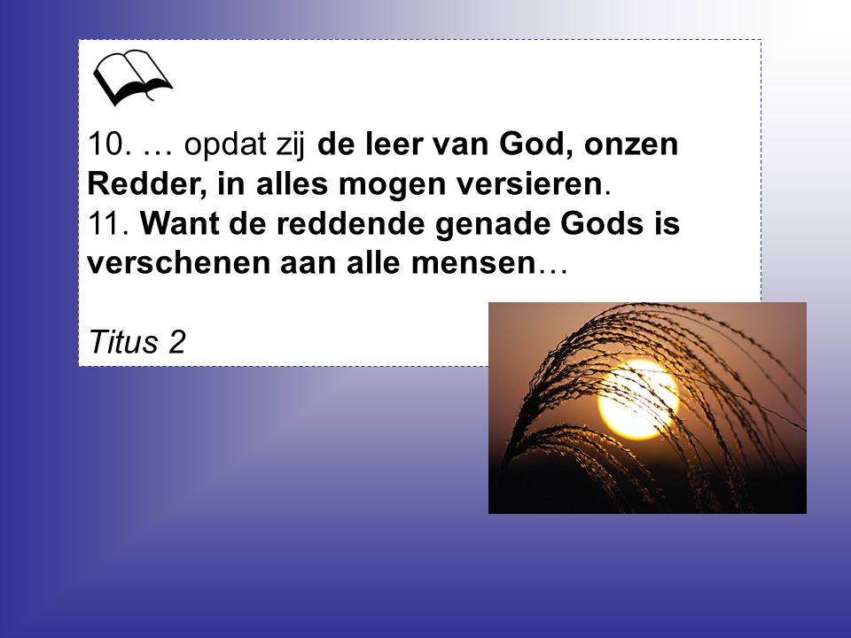 10. … opdat zij de leer van God, onzen Redder, in alles mogen versieren.