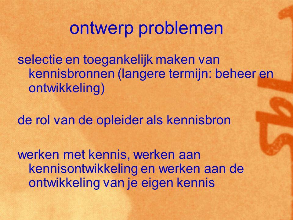ontwerp problemen selectie en toegankelijk maken van kennisbronnen (langere termijn: beheer en ontwikkeling)