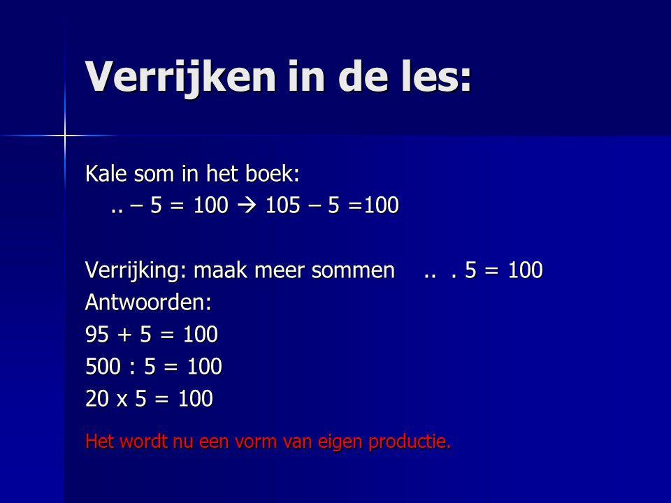 Verrijken in de les: Kale som in het boek: .. – 5 = 100  105 – 5 =100
