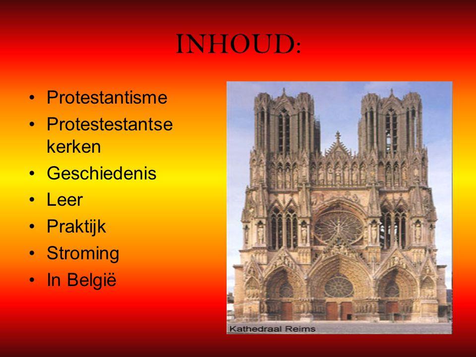 INHOUD: Protestantisme Protestestantse kerken Geschiedenis Leer