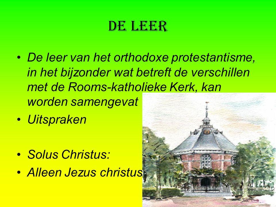 De leer De leer van het orthodoxe protestantisme, in het bijzonder wat betreft de verschillen met de Rooms-katholieke Kerk, kan worden samengevat.