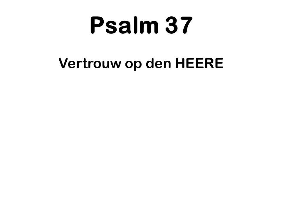 Psalm 37 Vertrouw op den HEERE