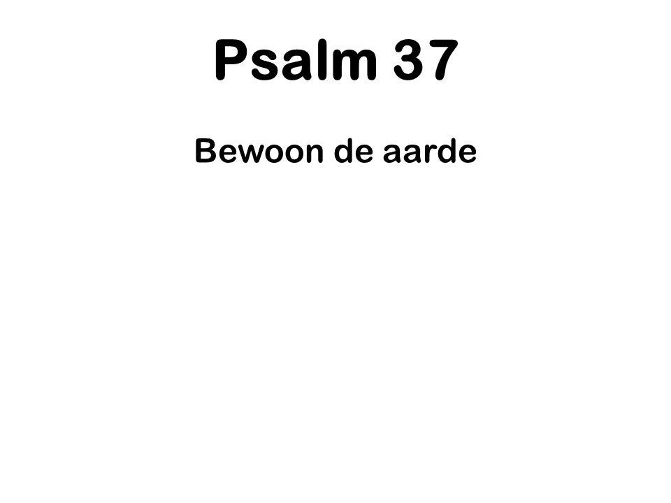 Psalm 37 Bewoon de aarde