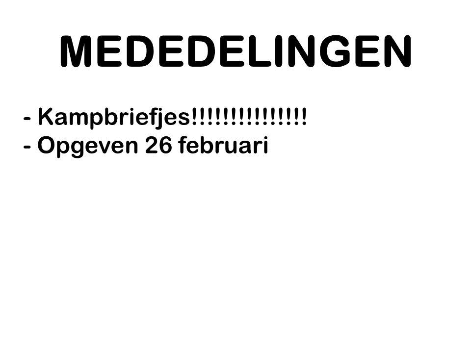 MEDEDELINGEN Kampbriefjes!!!!!!!!!!!!!!! Opgeven 26 februari