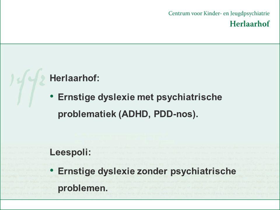 Ernstige dyslexie met psychiatrische problematiek (ADHD, PDD-nos).