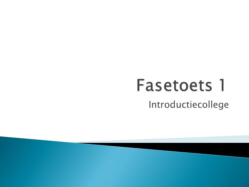 Fasetoets 1 Introductiecollege