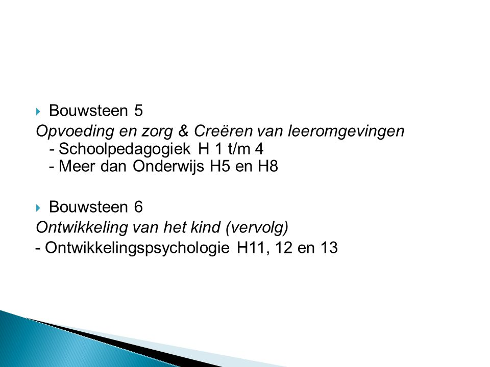 Bouwsteen 5 Opvoeding en zorg & Creëren van leeromgevingen - Schoolpedagogiek H 1 t/m 4 - Meer dan Onderwijs H5 en H8.
