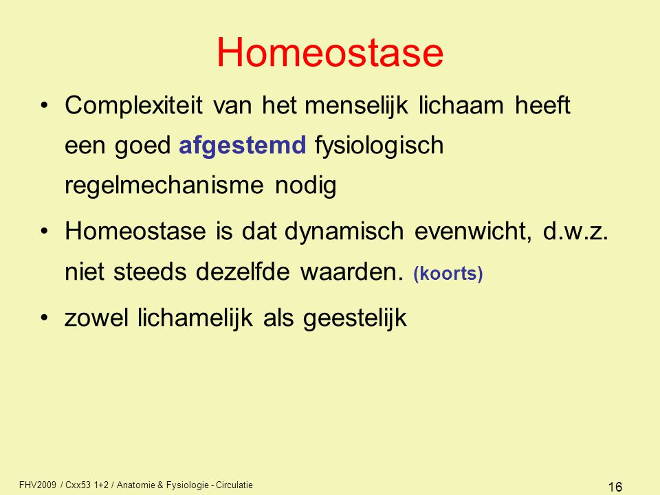 Homeostase Complexiteit van het menselijk lichaam heeft een goed afgestemd fysiologisch regelmechanisme nodig.