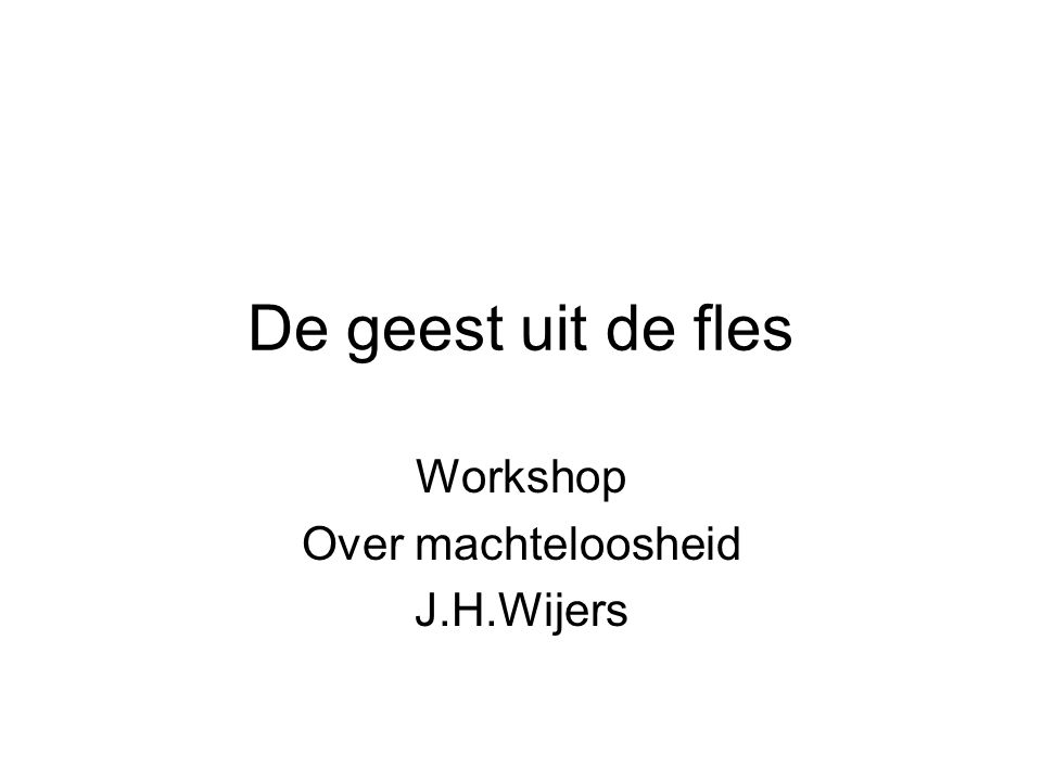 Workshop Over machteloosheid J.H.Wijers