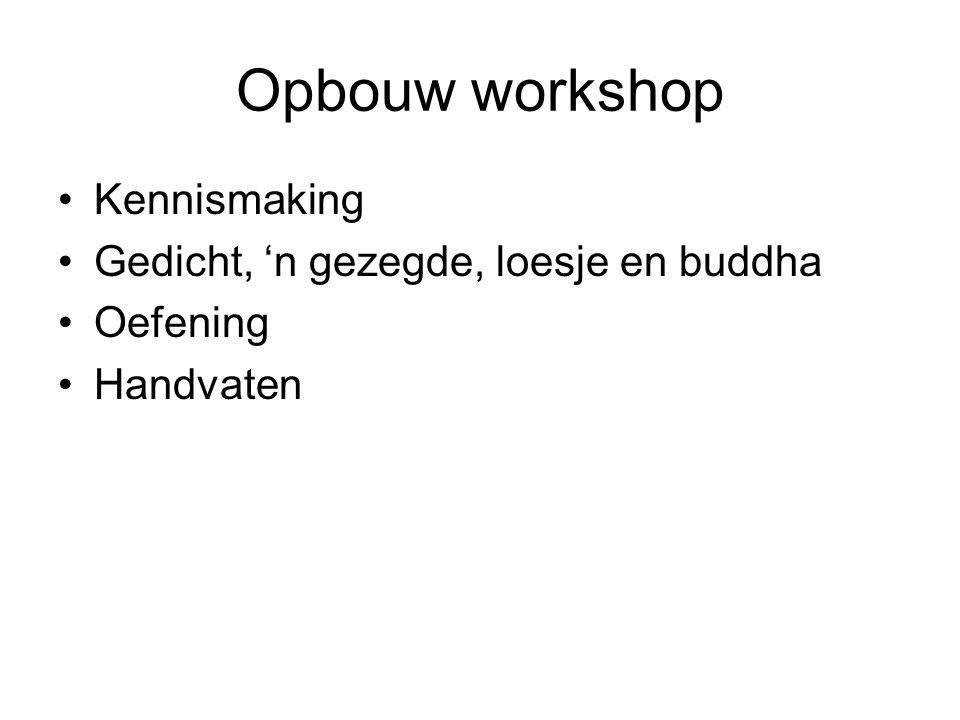 Opbouw workshop Kennismaking Gedicht, 'n gezegde, loesje en buddha