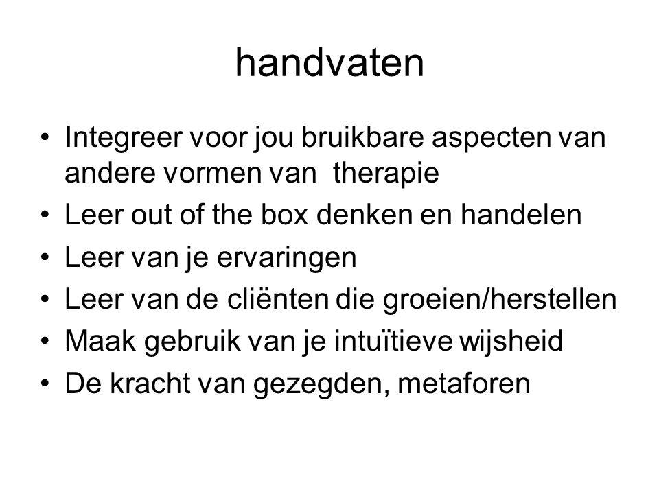 handvaten Integreer voor jou bruikbare aspecten van andere vormen van therapie. Leer out of the box denken en handelen.